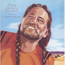 Greatest Hits (And Some That Will Be) - Willie Nelson