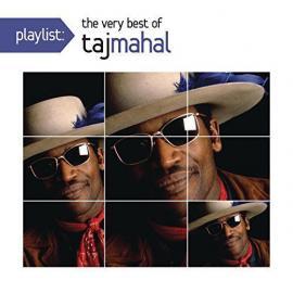 Playlist : The Very Best Of Taj Mahal - Taj Mahal