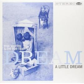 DREAM A LITTLE DREAM - PINK MARTINI/VON TRAPPS