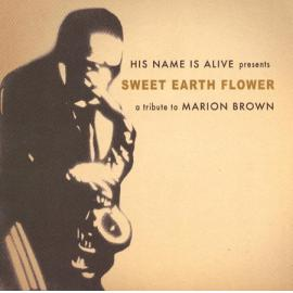 Sweet Earth Flower - A Tribute To Marion Brown - His Name Is Alive