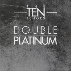 Double Platinum - The Ten Tenors