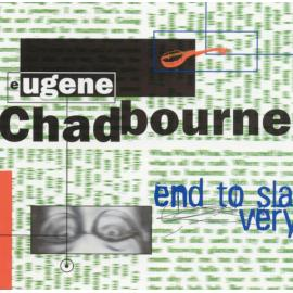 End To Slavery - Eugene Chadbourne