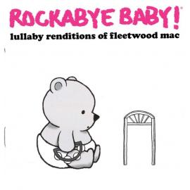 Rockabye Baby! Lullaby Renditions Of Fleetwood Mac - Andrew Bissell