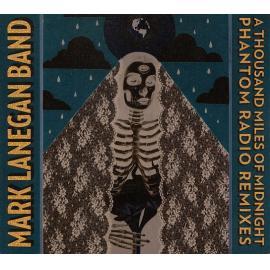 A Thousand Miles Of Midnight (Phantom Radio Remixes) - Mark Lanegan Band