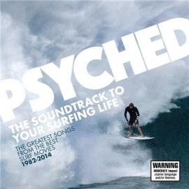 Psyched: The Soundtrack To Your Surfing Life 1982-2014 (The Greatest Songs From The Best Surf Movies) - Various Production