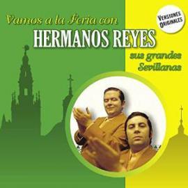 Vamos A La Feria Con Hermanos Reyes (Sus Grandes Sevillanas) - Los Hermanos Reyes