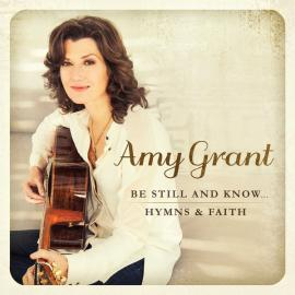 Be Still And Know ...Hymns & Faith - Amy Grant