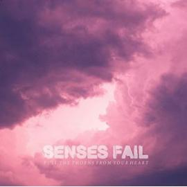 Pull The Thorns From Your Heart - Senses Fail