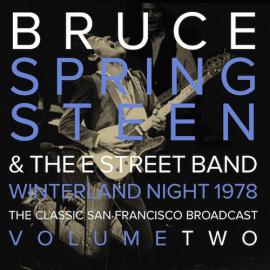 Winterland Night 1978 - The Classic San Francisco Broadcast - Volume Two - Bruce Springsteen & The E-Street Band