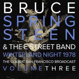 Winterland Night 1978 - The Classic San Francisco Broadcast - Volume Three - Bruce Springsteen & The E-Street Band