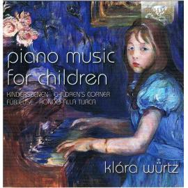 Piano Music For Children (Kinderszenen · Children's Corner · Für Elise · Rondo Alla Turca) - Klára Würtz