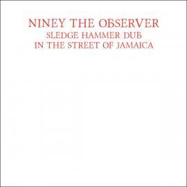 Sledge Hammer Dub In The Street Of Jamaica - Niney The Observer