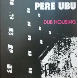 Dub Housing - Pere Ubu
