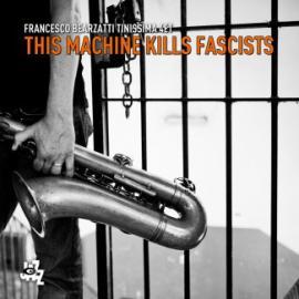 This Machine Kills Fascists - Francesco Bearzatti Tinissima 4et