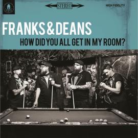 How Did You All Get In My Room? - Franks & Deans