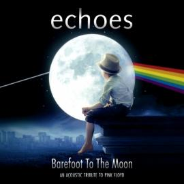 Barefoot To The Moon - An Acoustic Tribute To Pink Floyd - Echoes