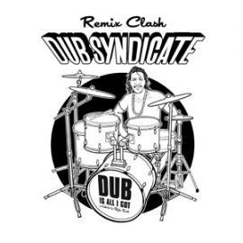 Dub Is All I Got (Remix Clash) - Tribute To Style Scott - Dub Syndicate