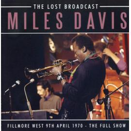 The Lost Broadcast (Fillmore West 9th April 1970 - The Full Show) - Miles Davis