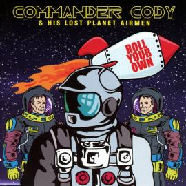 Roll Your Own - Commander Cody And His Lost Planet Airmen