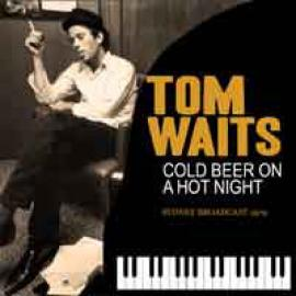 Cold Beer On A Hot Night - Tom Waits