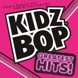 Kidz Bop: Greatest Hits! - Kidz Bop Kids