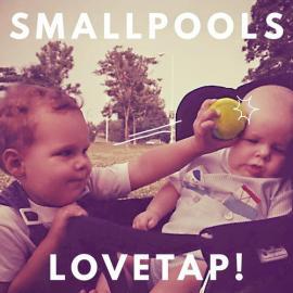 Lovetap! - Smallpools