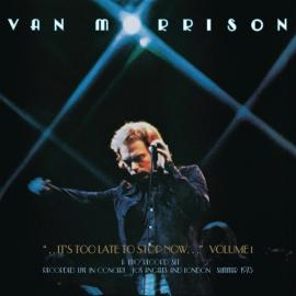 It's Too Late To Stop Now  Volume I - Van Morrison