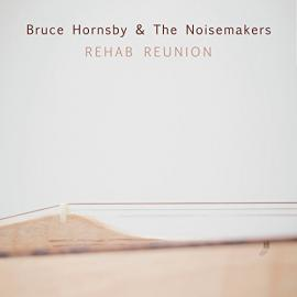 Rehab Reunion - Bruce Hornsby And The Noisemakers