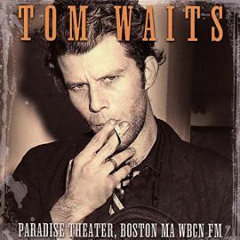 Paradise Theater, Boston MA WBCN FM - Tom Waits