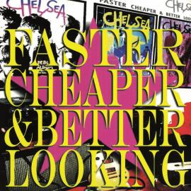 Faster Cheaper & Better Looking - Chelsea