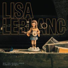 Why You Wanna Leave, Runaway Queen ? - Lisa LeBlanc