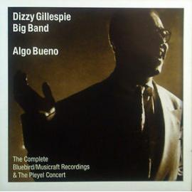 Algo Bueno: The Complete Bluebird/Musicraft Recordings & The Pleyel Concert - Dizzy Gillespie Big Band