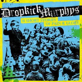 11 Short Stories Of Pain & Glory - Dropkick Murphys