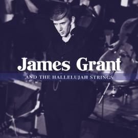 James Grant And The Hallelujah Strings - James Grant