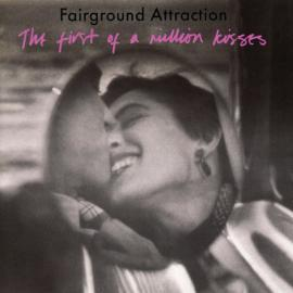 The First Of A Million Kisses - Fairground Attraction