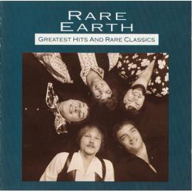 Greatest Hits And Rare Classics - Rare Earth