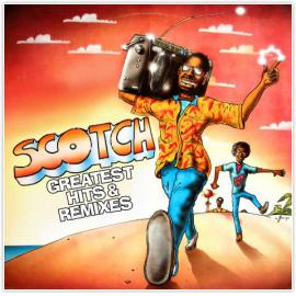 Greatest Hits & Remixes - Scotch