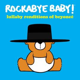 Rockabye Baby! Lullaby Renditions Of Beyoncé  - Andrew Bissell