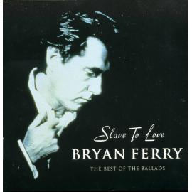 Slave To Love: The Best Of The Ballads - Bryan Ferry
