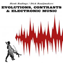 Evolutions, Contrasts & Electronic Music - Henk Badings