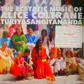 The Ecstatic Music Of Alice Coltrane Turiyasangitananda - Alice Coltrane