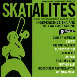 Independence Ska And The Far East Sound (Original Ska Sounds From The Skatalites 1963-65) - The Skatalites