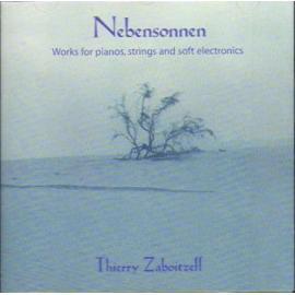 Nebensonnen (Works For Pianos, Strings And Soft Electronics) - Thierry Zaboitzeff