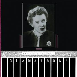 Only The Heart Beats & Chrome Horizons - Glamatron!