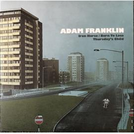 Iron Horse/Born To Lose, Thursday's Child - Adam Franklin