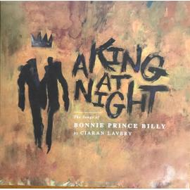 A King At Night, The Songs of Bonnie Prince Billy - Ciaran Lavery
