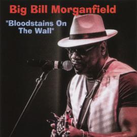 Bloodstains On The Wall - Big Bill Morganfield