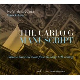 The Carlo G Manuscript - Virtuoso Liturgical Music From The Early 17th Century - Profeti Della Quinta