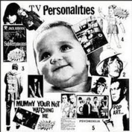 Mummy You're Not Watching Me - Television Personalities