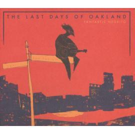The Last Days Of Oakland - Fantastic Negrito